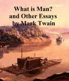 What is Man ? and Other Essays ebook by Mark Twain