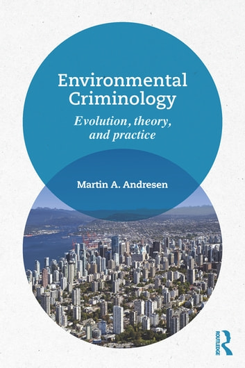 Environmental Criminology - Evolution, Theory, and Practice ebook by Martin A. Andresen