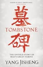 Tombstone - The Untold Story of Mao's Great Famine ebook by Yang Jisheng, Stacy Mosher, Guo Jian,...