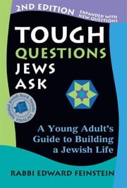 Tough Questions Jews Ask 2/E - A Young Adult's Guide to Building a Jewish Life ebook by Rabbi Edward Feinstein
