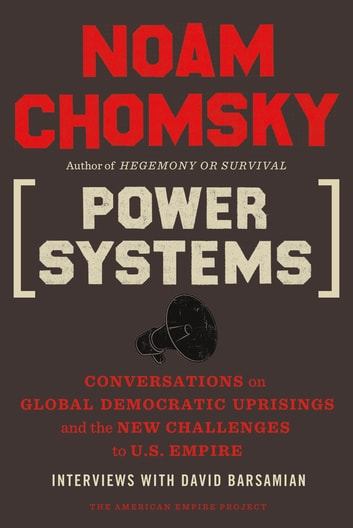 Power Systems - Conversations on Global Democratic Uprisings and the New Challenges to U.S. Empire ebook by Noam Chomsky,David Barsamian
