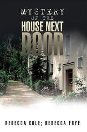 Mystery of the House Next Door ebook by Rebecca Frye, Rebecca Cole
