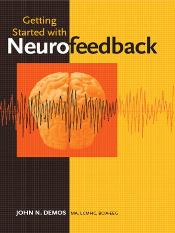 Getting Started with Neurofeedback ebook by John N. Demos