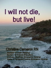 I Will Not Die, But Live! ebook by Christine Cameron