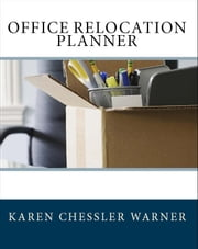 Office Relocation Planner: Plan, Manage and Execute Your Next Office Move - Today! ebook by Karen Chessler Warner