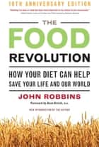 The Food Revolution - How Your Diet Can Help Save Your Life and Our World, 25th Anniversary Edition ebook by John Robbins, Dean Ornish