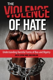 The Violence of Hate - Understanding Harmful Forms of Bias and Bigotry ebook by Jack Levin, Professor,Jim Nolan, Professor