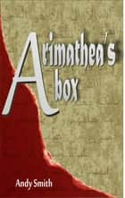 Arimathea's Box ebook by Andy Smith