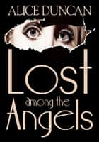 Lost Among the Angels eBook by Alice Duncan