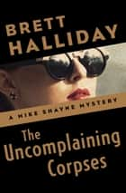 The Uncomplaining Corpses ebook by Brett Halliday