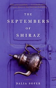 The Septembers of Shiraz - A Novel 電子書籍 by Dalia Sofer