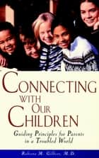Connecting With Our Children ebook by Roberta M. Gilbert