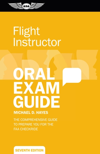 Flight Instructor Oral Exam Guide - The comprehensive guide to prepare you for the FAA checkride ebook by Michael D. Hayes