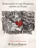 Something In The Darkness Knows My Name ebook by Peter Morgan