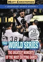 The World Series - Legendary Sports Events ebook by Stephanie Peters, Matt Christopher