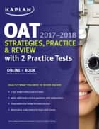 OAT 2017-2018 Strategies, Practice & Review with 2 Practice Tests - Online + Book ebook by Kaplan Test Prep