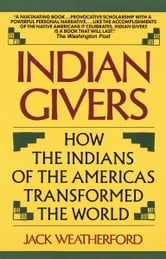 Indian Givers - How the Indians of the Americas Transformed the World ebook by Jack Weatherford