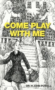 Come Play with Me: or Joanna and Byron ebook by Dr H. John Powell