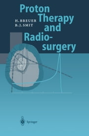 Proton Therapy and Radiosurgery ebook by Hans Breuer,Berend J. Smit