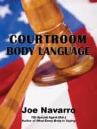 Courtroom Body Language ebook by Joe Navarro