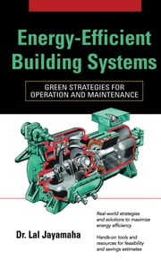 Energy-Efficient Building Systems - Green Strategies for Operation and Maintenance ebook by Lal Jayamaha