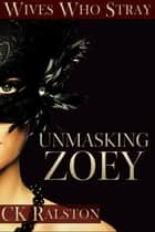 Unmasking Zoey ebook by C.K. Ralston