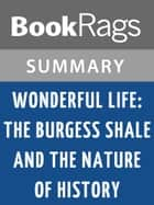 Wonderful Life: The Burgess Shale and the Nature of History by Stephen Jay Gould | Summary & Study Guide ebook by BookRags