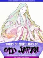 Diaries of Court Ladies of Old Japan - The Sarashina Diary, The Diary of Murasaki Shikibu, The Diary of Izumi Shikibu (Illustrations) ebook by Various, Kochi Doi, Annie Shepley Omori