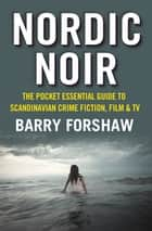 Nordic Noir - The Pocket Essential Guide to Scandinavian Crime Fiction, Film & TV ebook by Barry Forshaw