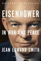 Eisenhower in War and Peace ebook by Jean Edward Smith