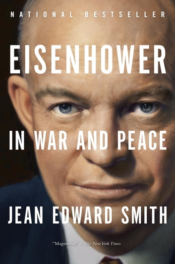 Eisenhower in War and Peace ekitaplar by Jean Edward Smith