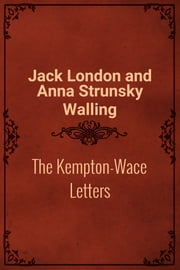 The Kempton-Wace Letters ebook by Jack London and Anna Strunsky Walling