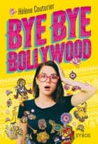 Bye Bye Bollywood ebook by Hélène Couturier