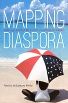 Mapping Diaspora - African American Roots Tourism in Brazil ebook by Patricia de Santana Pinho