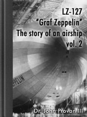 "LZ-127 ""Graf Zeppelin"" vol.2 - The story of an airship - table ebook by John Provan"