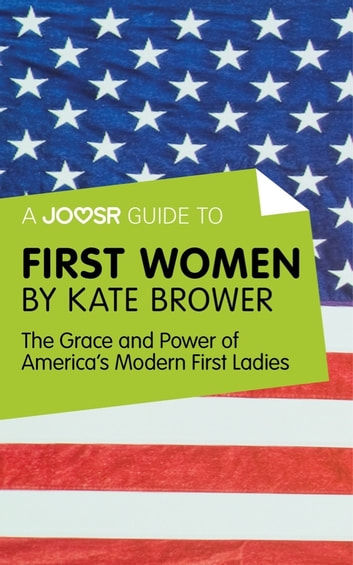 A Joosr Guide to... First Women by Kate Brower: The Grace and Power of America's Modern First Ladies ebook by Joosr