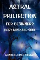 Astral Projection for Beginners ebook by Monique Joiner Siedlak