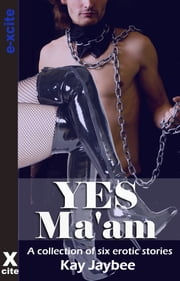 Yes Ma'am - A collection of six tales of female domination ebook by Kay Jaybee