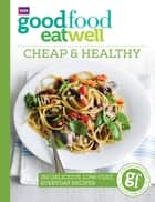 Good Food Eat Well: Cheap and Healthy ebook by Good Food Guides