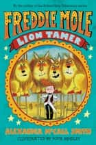 Freddie Mole: Lion Tamer ebook by Alexander McCall Smith