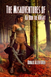 The Misadventures of Ka-Ron the Knight ebook by Donald Allen Kirch