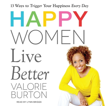 Happy Women Live Better audiobook by Valorie Burton