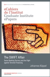 The SWIFT Affair - Swiss Banking Secrecy and the Fight against Terrorist Financing ebook by Johannes Köppel