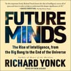 Future Minds - The Rise of Intelligence, from the Big Bang to the End of the Universe audiobook by Richard Yonck