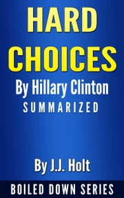 Hard Choices by Hillary Rodham Clinton... Summarized ebook by J.J. Holt