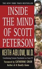 Inside the Mind of Scott Peterson ebook by Keith Russell Ablow, MD