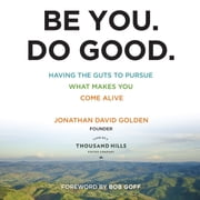Be You. Do Good. - Having the Guts to Pursue What Makes You Come Alive audiobook by Jonathan David Golden