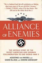 Alliance of Enemies - The Untold Story of the Secret American and German Collaboration to End World War II ebook by Agostino von Hassell, Sigrid MacRae, Simone Ameskamp