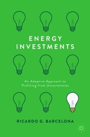 Energy Investments - An Adaptive Approach to Profiting from Uncertainties ebook by Ricardo G. Barcelona