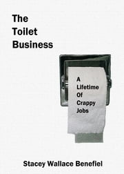 The Toilet Business ebook by Stacey Wallace Benefiel